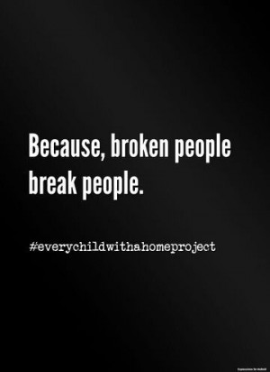 Broken people ... Products of their environments
