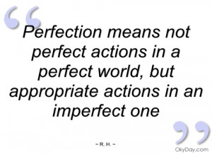perfection means not perfect actions in a