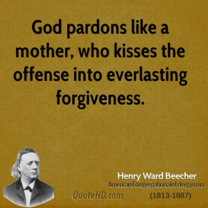 God pardons like a mother, who kisses the offense into everlasting ...