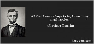 quote-all-that-i-am-or-hope-to-be-i-owe-to-my-angel-mother-abraham ...