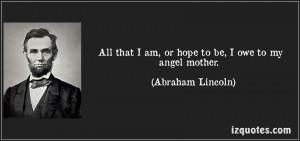 quote-all-that-i-am-or-hope-to-be-i-owe-to-my-angel-mother-abraham ...