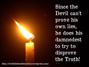 the devil does his damnedest to disprove the truth