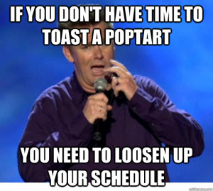 if you don't have time to toast a poptart you need to loosen up your ...