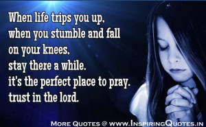 When life trips you up, when you stumble and fall on your knees, stay ...