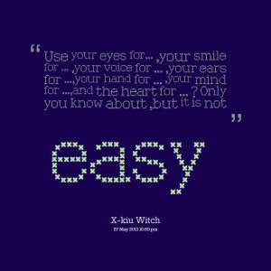 Quotes Picture: use your eyes for ,your smile for ,your voice for ...