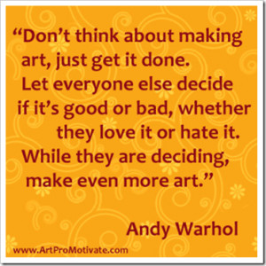 http://quotespictures.com/dont-think-about-making-art-just-get-it-done ...