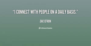 quote-Zac-Efron-i-connect-with-people-on-a-daily-126689.png