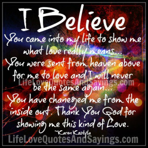God Changed My Life Quotes I believe you came into my