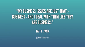 ... just that - business - and I deal with them like they are business