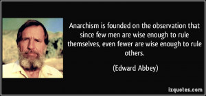 Anarchism is founded on the observation that since few men are wise ...