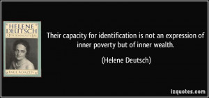 ... an expression of inner poverty but of inner wealth. - Helene Deutsch