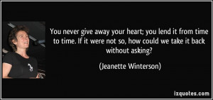 You never give away your heart; you lend it from time to time. If it ...