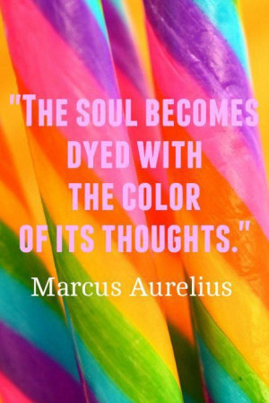 the soul becomes dye with the colors of it s thoughts