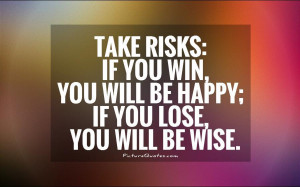 ... win, you will be happy; if you lose, you will be wise Picture Quote #1