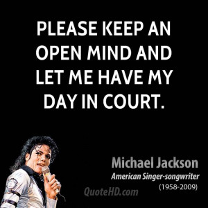 Please keep an open mind and let me have my day in court.