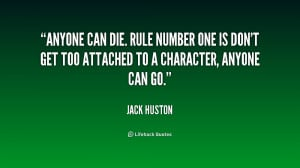... number one is don't get too attached to a character, anyone can go