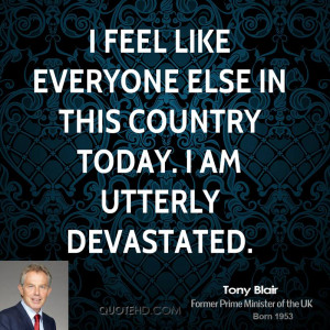 tony-blair-tony-blair-i-feel-like-everyone-else-in-this-country-today ...