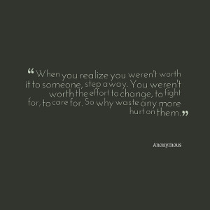 Quotes Picture: when you realize you weren't worth it to someone, step ...