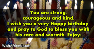 You are strong, courageous and kind. I wish you a very Happy birthday ...