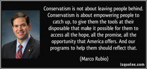 about leaving people behind. Conservatism is about empowering people ...