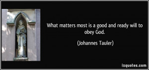 What matters most is a good and ready will to obey God. - Johannes ...