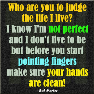 ... don't live to be but before you start pointing fingers make sure your