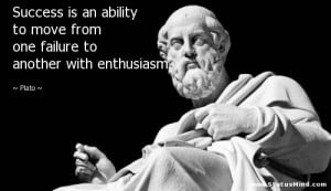... one failure to another with enthusiasm - Plato Quotes - StatusMind.com