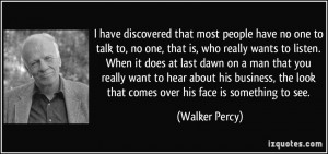 quote-i-have-discovered-that-most-people-have-no-one-to-talk-to-no-one ...