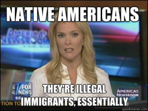 native americans theyre illegal immigrants essentially - Megyn Kelly