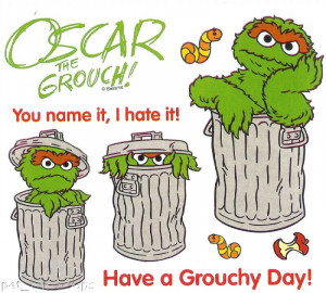 Why are you so grouchy?