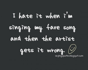 hate it when i am singing my fave