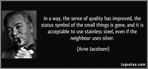 In a way, the sense of quality has improved, the status symbol of the ...