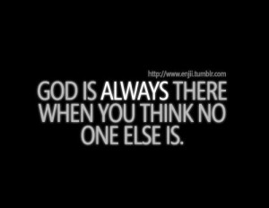 God Quotes : Love is God : God is always there