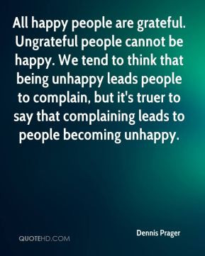 All happy people are grateful. Ungrateful people cannot be happy. We ...