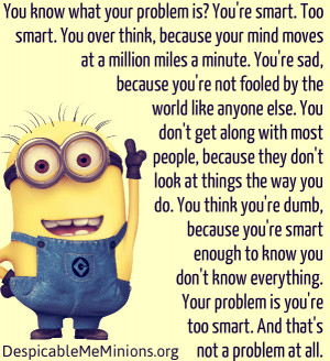 Minion-Quotes-You-know-what-your-problem-is.jpg