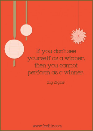 ... yourself as a winner, then you cannot perform as a winner.