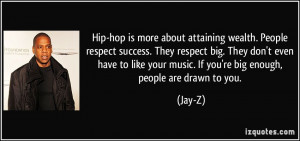 Hip-hop is more about attaining wealth. People respect success. They ...