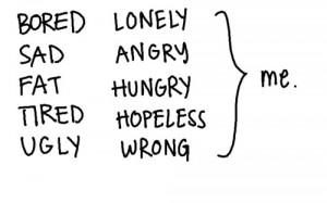 ... tired fat hopeless ugly bored angry wrong hungry emotion how i feel