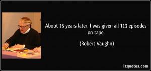 More Robert Vaughn Quotes