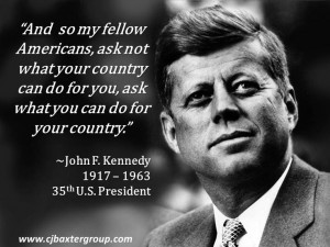 """... your country."""" ~John F. Kennedy 1917 – 1963 35th U.S. President"""