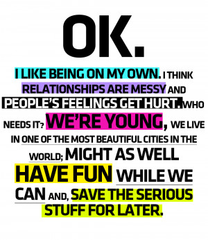 Ok. I Like Being On My Own. I Think Relationships Are Messy And People ...