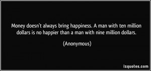 Money doesn't always bring happiness. A man with ten million dollars ...
