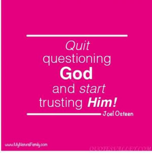 Quit questioning God and start trusting Him! - Religion Quote