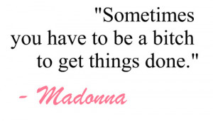 Tagged with madonna , quotes , bitch , .