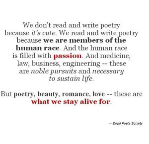 poetry beauty romance love these are what we stay alive for dead poets ...