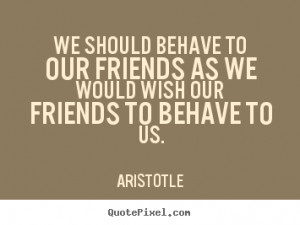 Aristotle Quotes Quotes about friendship - we