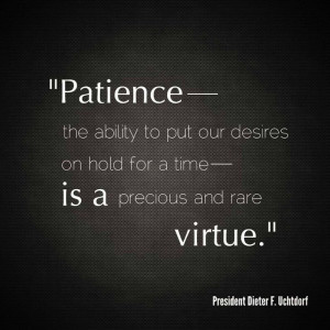 Patience is a virtue.