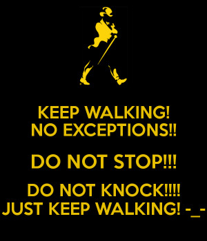 keep-walking-no-exceptions-do-not-stop-do-not-knock-just-keep-walking ...