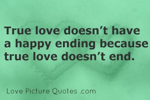 ... doesnt have a happy ending because true love doesnt end love quote