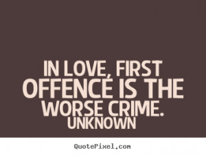 How to make poster quotes about love - In love, first offence is the ...